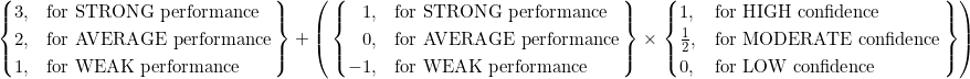 \left. \begin{cases} 3, & \text{for STRONG performance} \\ 2, & \text{for AVERAGE performance} \\ 1, & \text{for WEAK performance} \end{cases}\right\} + \left( \left. \begin{cases} \hfill 1, & \text{for STRONG performance} \\ \hfill 0, & \text{for AVERAGE performance} \\ \hfill -1, & \text{for WEAK performance} \end{cases}\right\} \times \left. \begin{cases} 1, & \text{for HIGH confidence} \\ \frac{1}{2}, & \text{for MODERATE confidence} \\ 0, & \text{for LOW confidence} \end{cases}\right\} \right)
